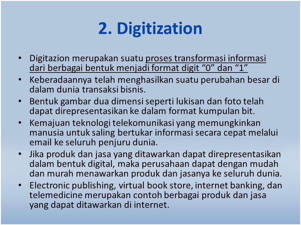 """2. Digitization Digitazion merupakan suatu proses transformasi informasi dari berbagai bentuk menjadi format digit """"0"""" dan """"1"""" Keberadaannya telah men"""