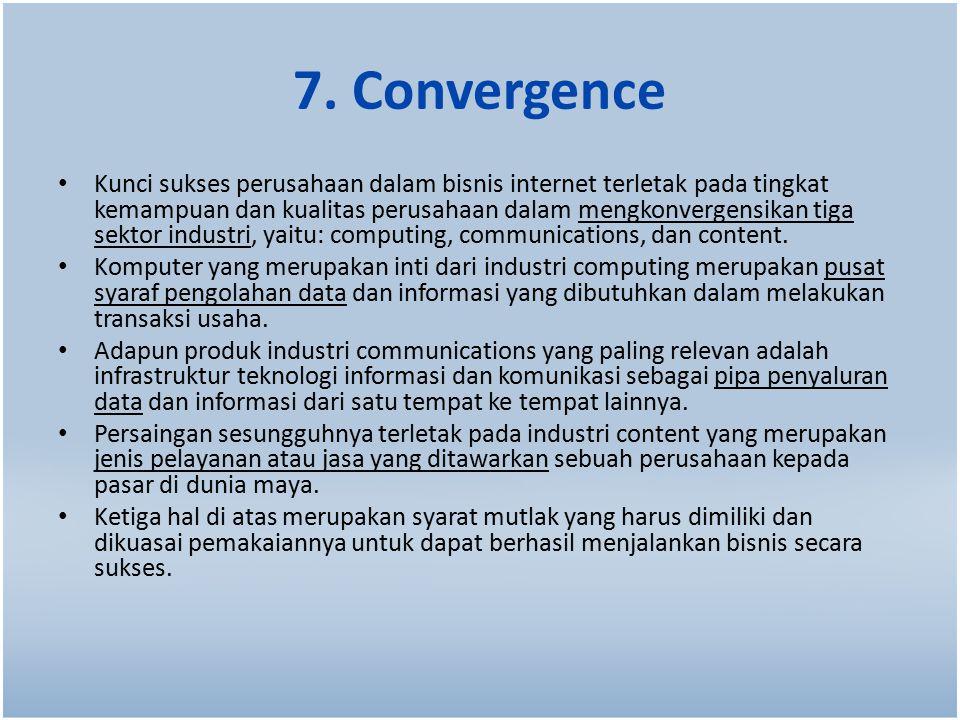 7. Convergence Kunci sukses perusahaan dalam bisnis internet terletak pada tingkat kemampuan dan kualitas perusahaan dalam mengkonvergensikan tiga sek
