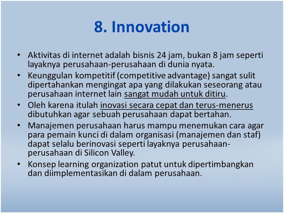 8. Innovation Aktivitas di internet adalah bisnis 24 jam, bukan 8 jam seperti layaknya perusahaan-perusahaan di dunia nyata. Keunggulan kompetitif (co