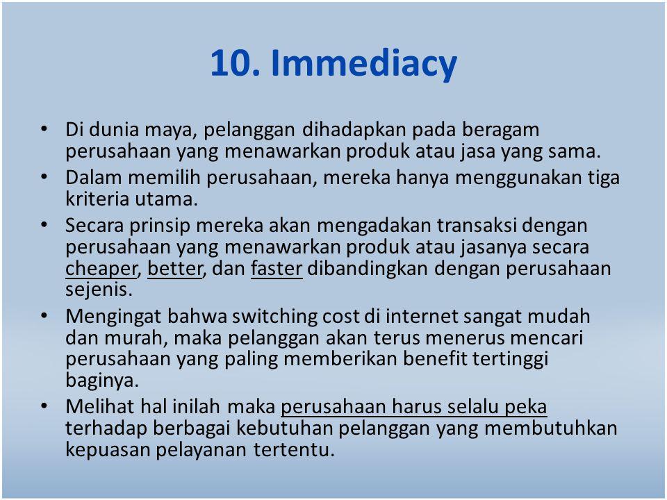 10. Immediacy Di dunia maya, pelanggan dihadapkan pada beragam perusahaan yang menawarkan produk atau jasa yang sama. Dalam memilih perusahaan, mereka