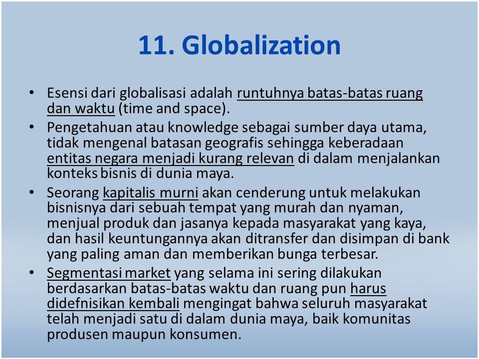 11. Globalization Esensi dari globalisasi adalah runtuhnya batas-batas ruang dan waktu (time and space). Pengetahuan atau knowledge sebagai sumber day
