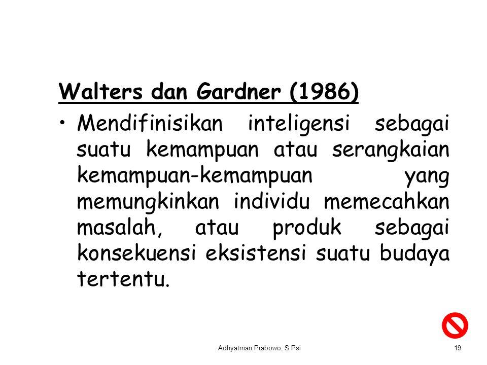 Walters dan Gardner (1986) Mendifinisikan inteligensi sebagai suatu kemampuan atau serangkaian kemampuan-kemampuan yang memungkinkan individu memecahk
