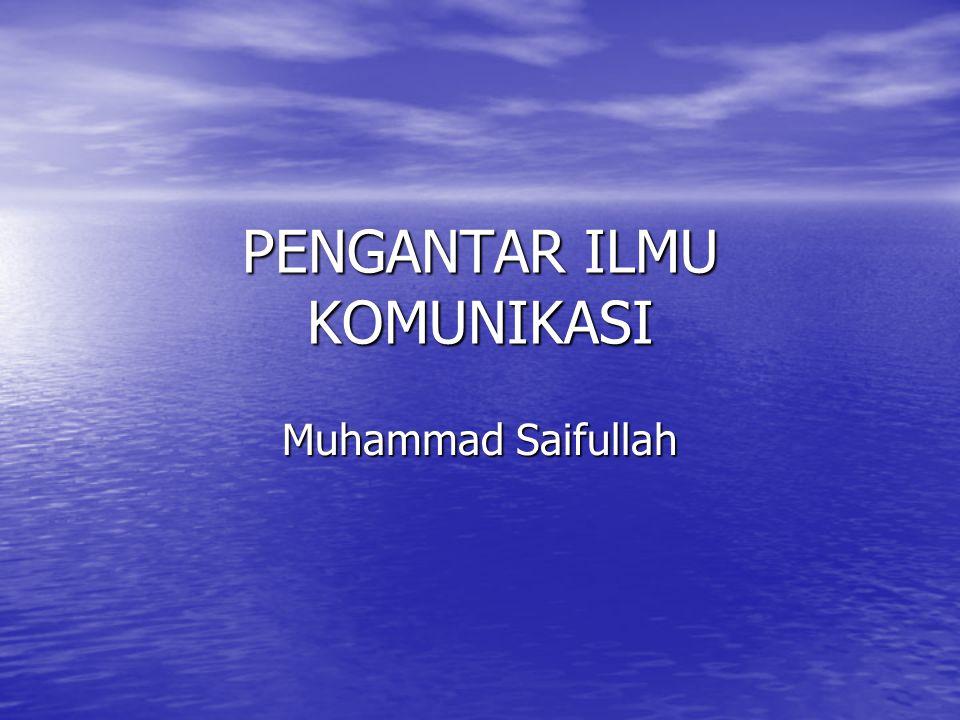PENGANTAR ILMU KOMUNIKASI Muhammad Saifullah