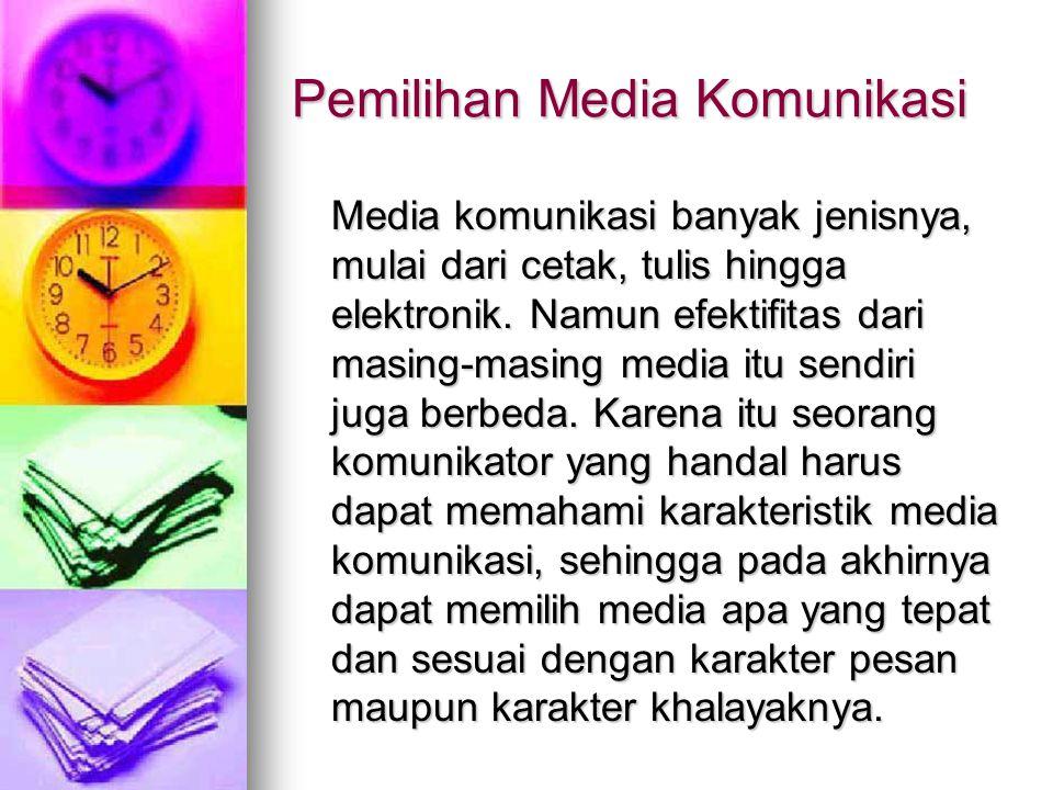 Pemilihan Media Komunikasi Media komunikasi banyak jenisnya, mulai dari cetak, tulis hingga elektronik. Namun efektifitas dari masing-masing media itu