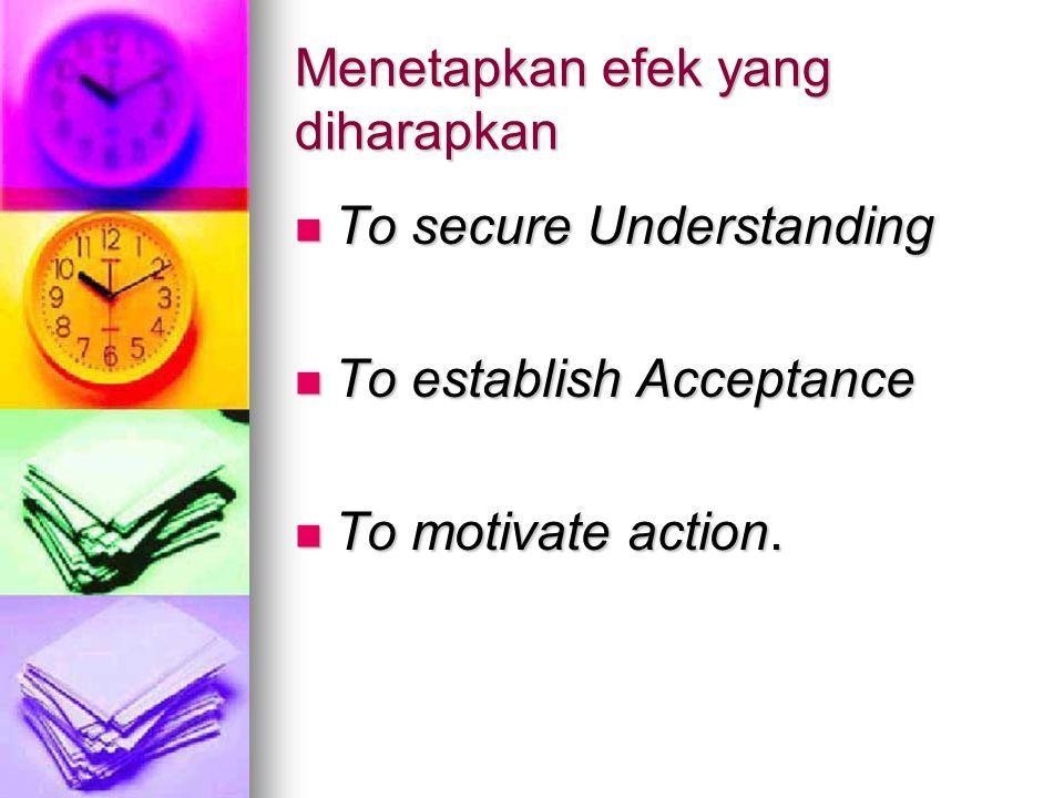 Menetapkan efek yang diharapkan To secure Understanding To secure Understanding To establish Acceptance To establish Acceptance To motivate action. To
