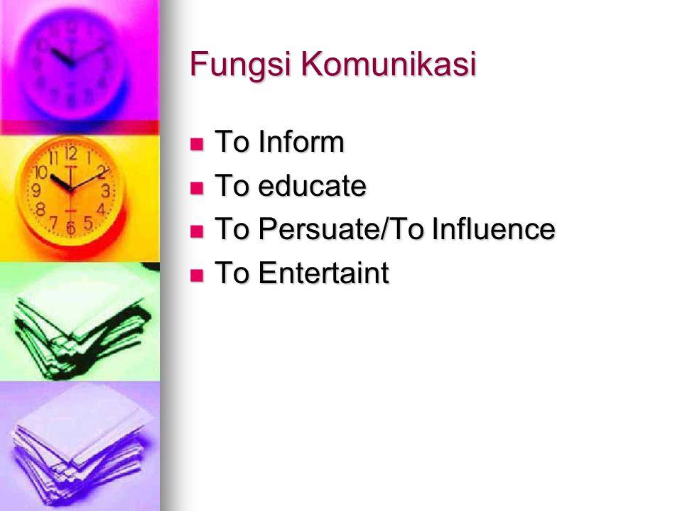 Fungsi Komunikasi To Inform To Inform To educate To educate To Persuate/To Influence To Persuate/To Influence To Entertaint To Entertaint
