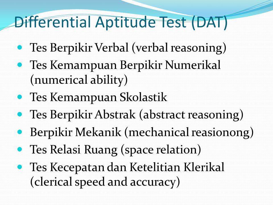 Differential Aptitude Test (DAT) Tes Berpikir Verbal (verbal reasoning) Tes Kemampuan Berpikir Numerikal (numerical ability) Tes Kemampuan Skolastik T