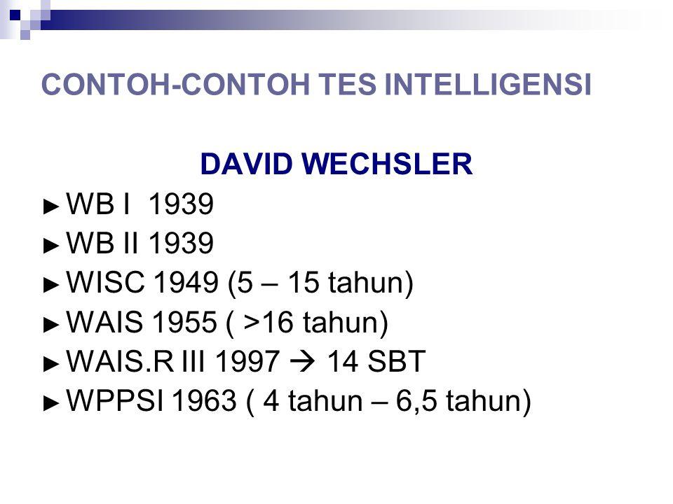 CONTOH-CONTOH TES INTELLIGENSI DAVID WECHSLER ► WB I 1939 ► WB II 1939 ► WISC 1949 (5 – 15 tahun) ► WAIS 1955 ( >16 tahun) ► WAIS.R III 1997  14 SBT