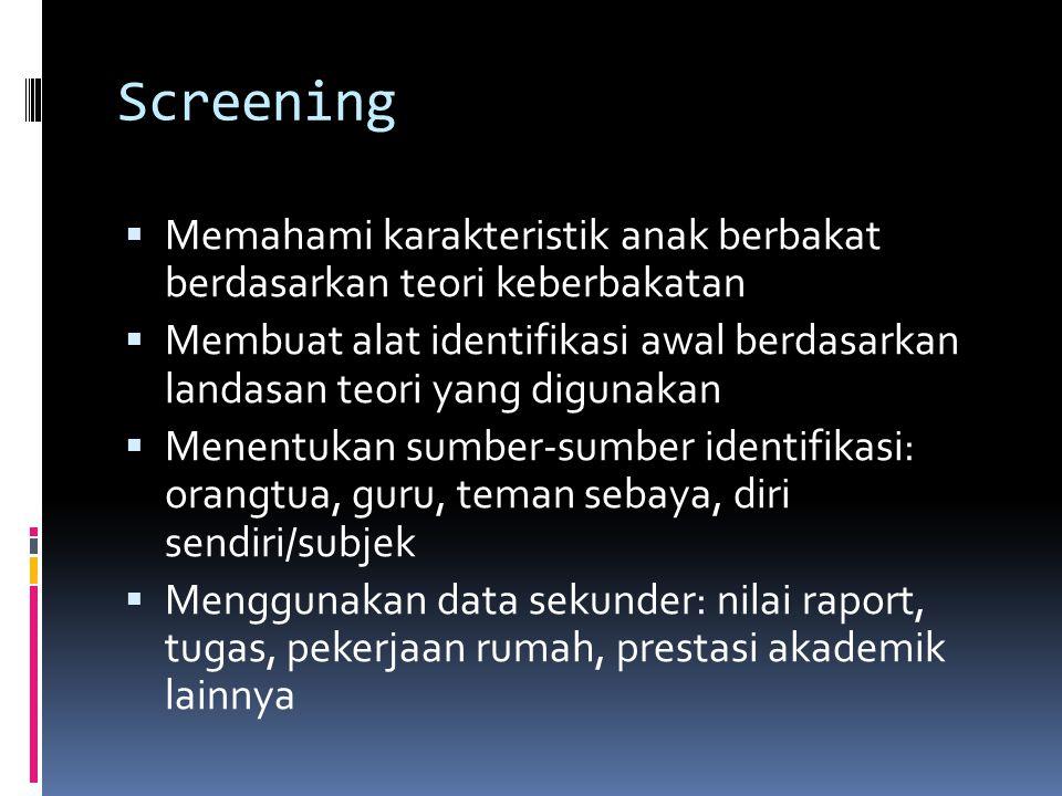 Screening  Memahami karakteristik anak berbakat berdasarkan teori keberbakatan  Membuat alat identifikasi awal berdasarkan landasan teori yang digun