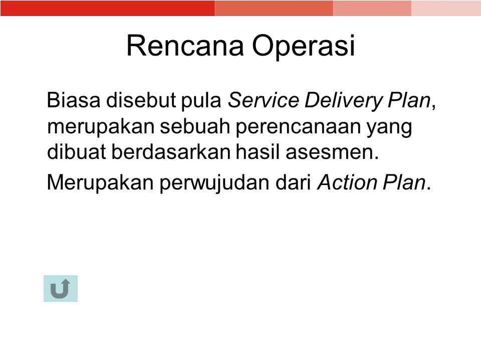 Rencana Operasi Biasa disebut pula Service Delivery Plan, merupakan sebuah perencanaan yang dibuat berdasarkan hasil asesmen. Merupakan perwujudan dar