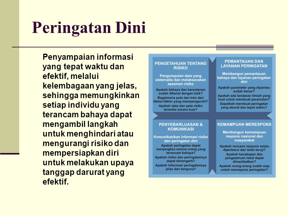 Peringatan Dini Penyampaian informasi yang tepat waktu dan efektif, melalui kelembagaan yang jelas, sehingga memungkinkan setiap individu yang teranca