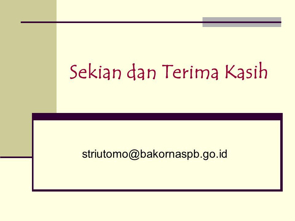 Sekian dan Terima Kasih striutomo@bakornaspb.go.id