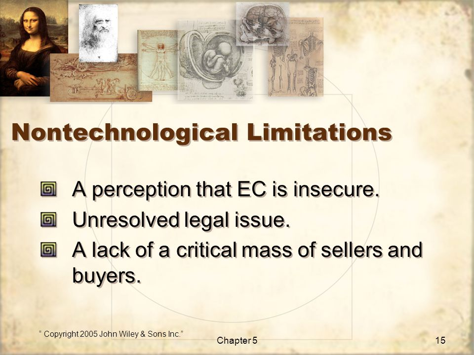 """ Copyright 2005 John Wiley & Sons Inc."" Chapter 515 Nontechnological Limitations A perception that EC is insecure. Unresolved legal issue. A lack of"