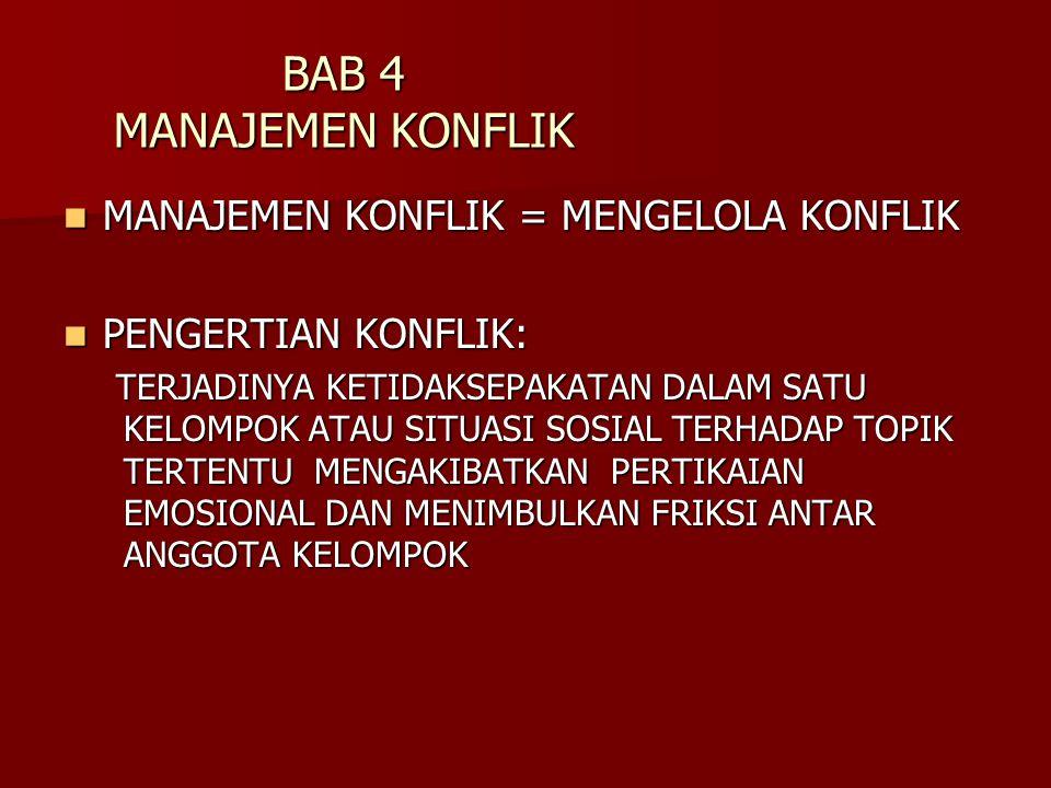 BAB 4 MANAJEMEN KONFLIK MANAJEMEN KONFLIK = MENGELOLA KONFLIK MANAJEMEN KONFLIK = MENGELOLA KONFLIK PENGERTIAN KONFLIK: PENGERTIAN KONFLIK: TERJADINYA