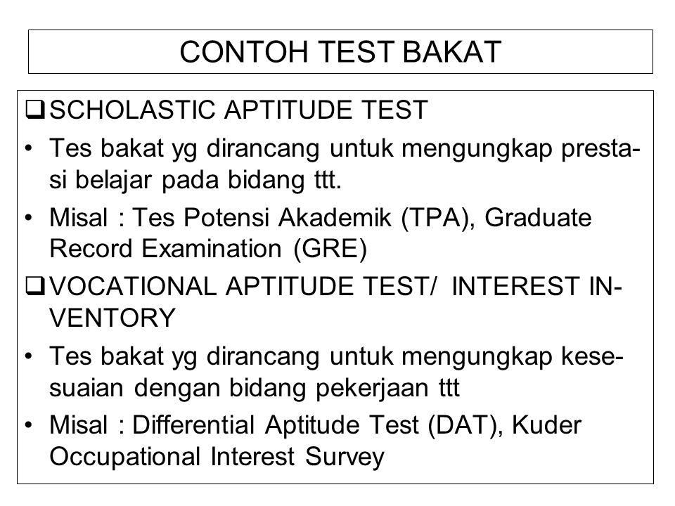 CONTOH TEST BAKAT  SCHOLASTIC APTITUDE TEST Tes bakat yg dirancang untuk mengungkap presta- si belajar pada bidang ttt. Misal : Tes Potensi Akademik