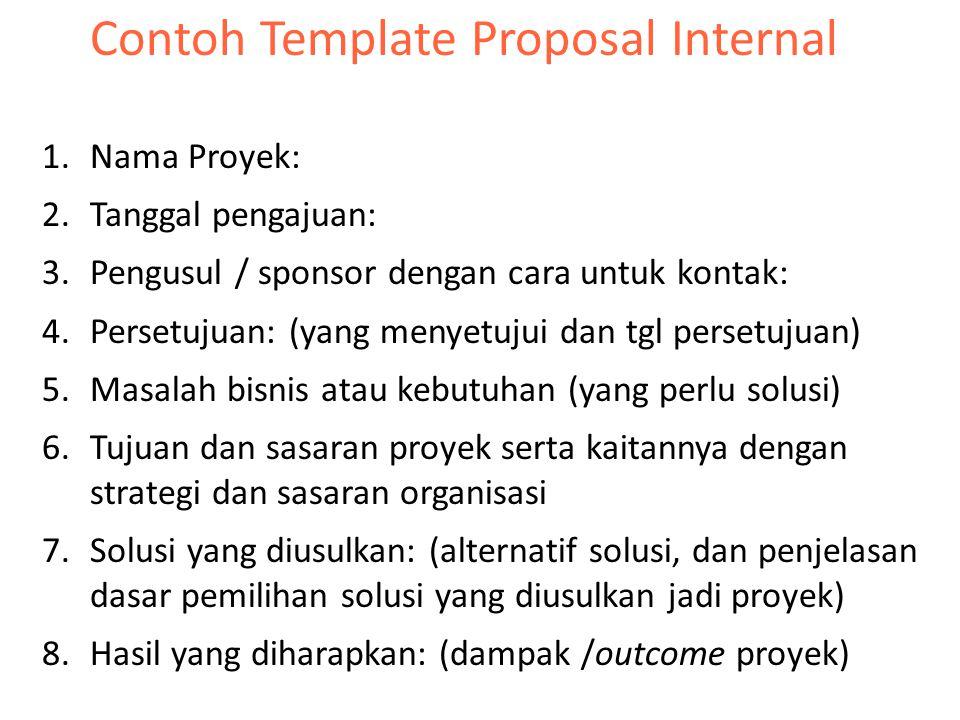 Contoh Template Proposal Internal 1.Nama Proyek: 2.Tanggal pengajuan: 3.Pengusul / sponsor dengan cara untuk kontak: 4.Persetujuan: (yang menyetujui d