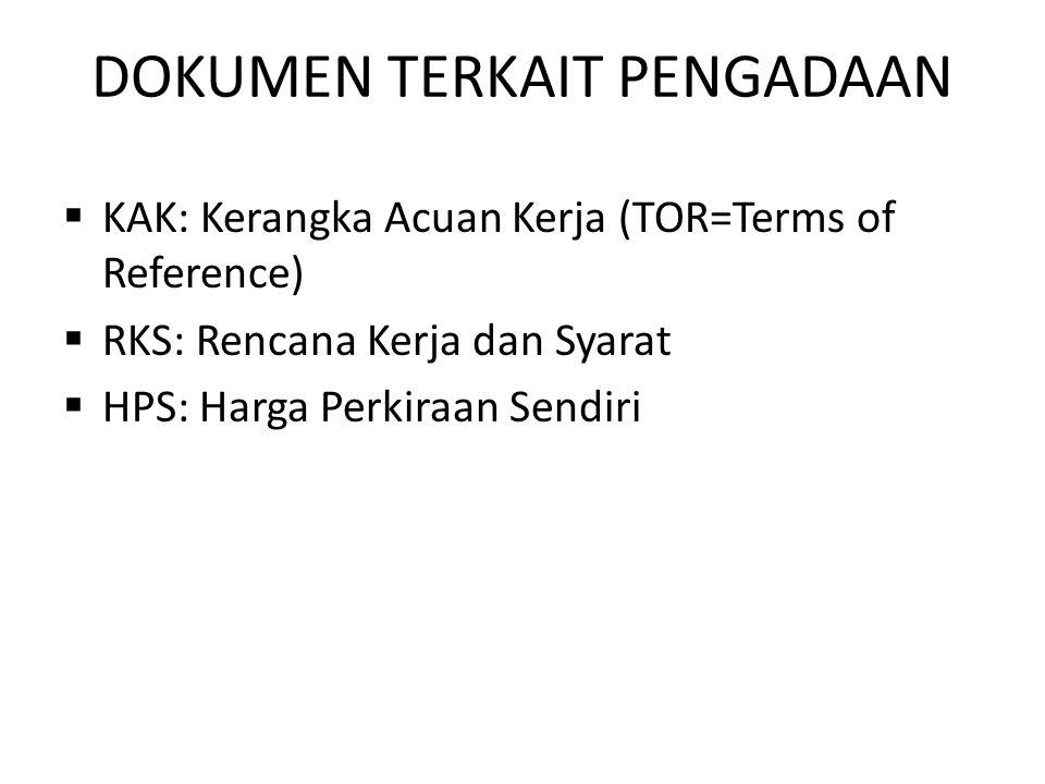 DOKUMEN TERKAIT PENGADAAN  KAK: Kerangka Acuan Kerja (TOR=Terms of Reference)  RKS: Rencana Kerja dan Syarat  HPS: Harga Perkiraan Sendiri