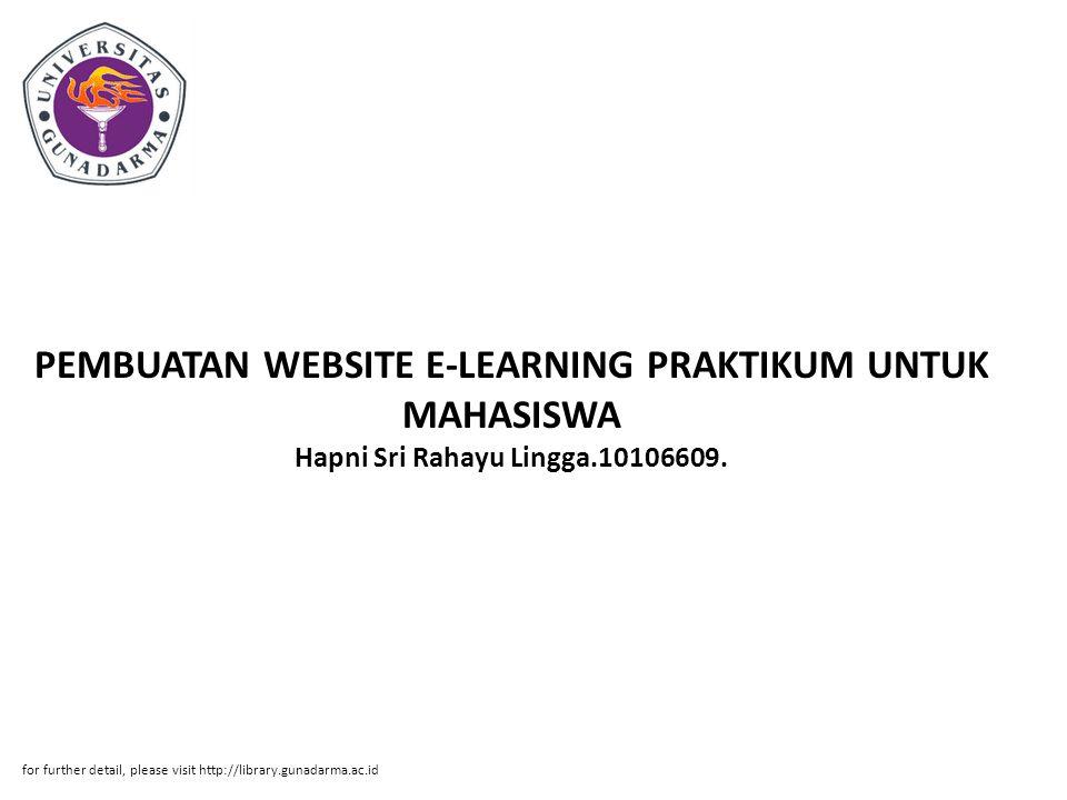 PEMBUATAN WEBSITE E-LEARNING PRAKTIKUM UNTUK MAHASISWA Hapni Sri Rahayu Lingga.10106609. for further detail, please visit http://library.gunadarma.ac.