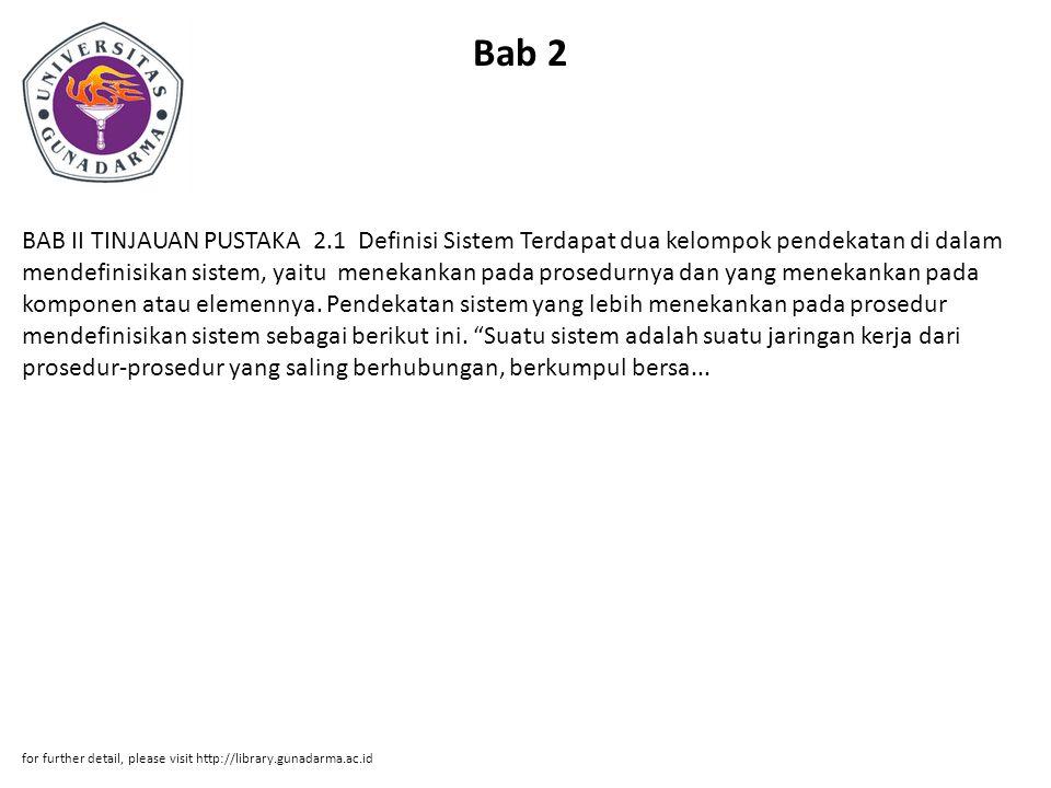 Bab 2 BAB II TINJAUAN PUSTAKA 2.1 Definisi Sistem Terdapat dua kelompok pendekatan di dalam mendefinisikan sistem, yaitu menekankan pada prosedurnya d