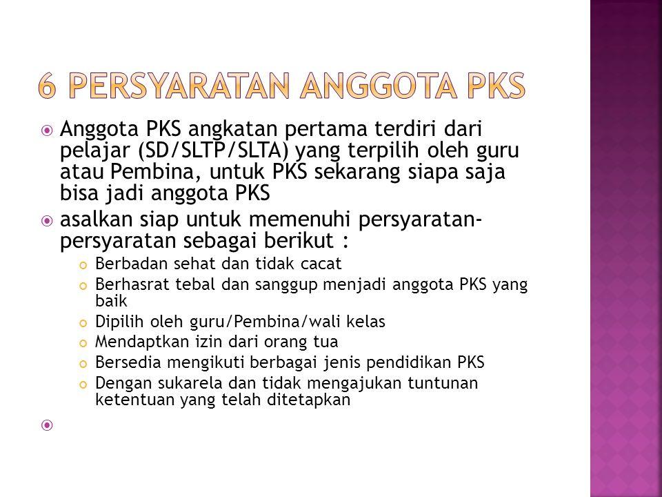  Anggota PKS angkatan pertama terdiri dari pelajar (SD/SLTP/SLTA) yang terpilih oleh guru atau Pembina, untuk PKS sekarang siapa saja bisa jadi anggo