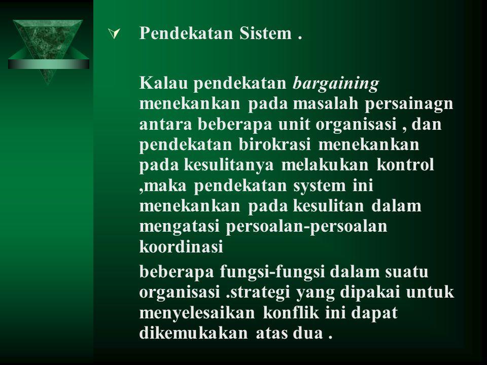  Pendekatan Sistem. Kalau pendekatan bargaining menekankan pada masalah persainagn antara beberapa unit organisasi, dan pendekatan birokrasi menekank