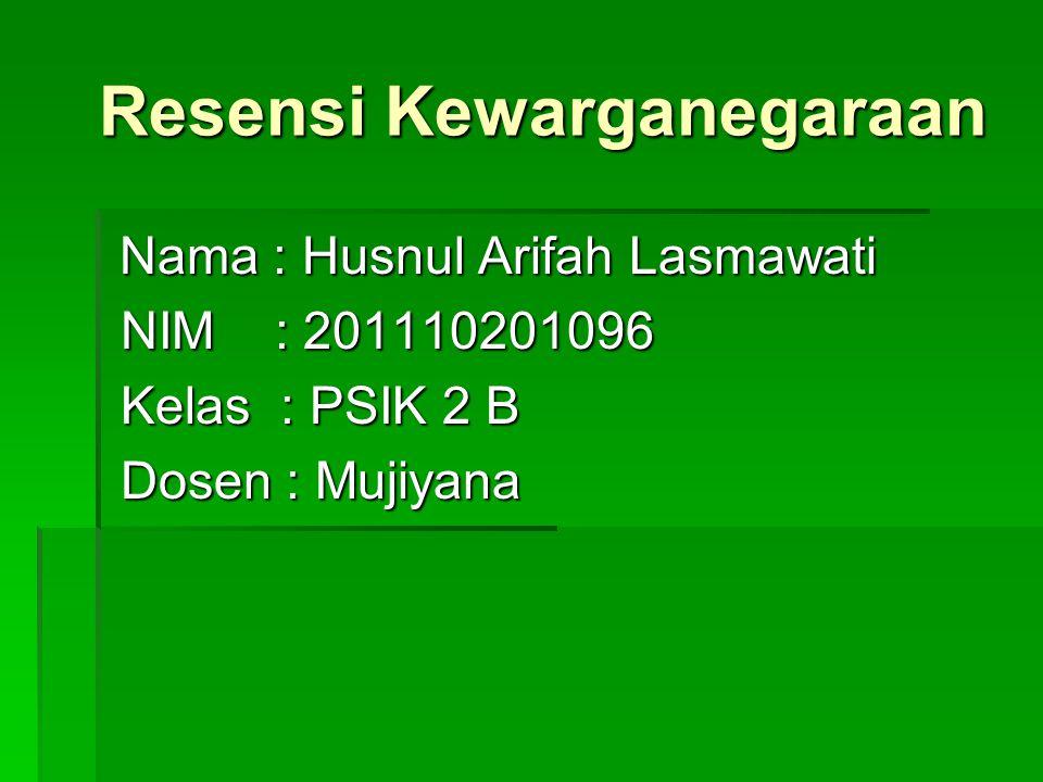 Resensi Kewarganegaraan Resensi Kewarganegaraan Nama : Husnul Arifah Lasmawati Nama : Husnul Arifah Lasmawati NIM : 201110201096 NIM : 201110201096 Kelas : PSIK 2 B Kelas : PSIK 2 B Dosen : Mujiyana Dosen : Mujiyana