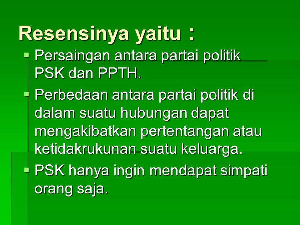 Resensinya yaitu :  Persaingan antara partai politik PSK dan PPTH.