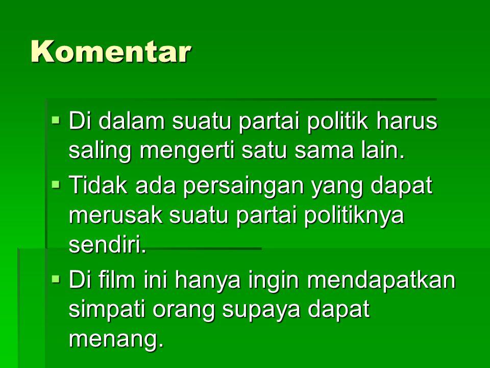 Komentar  Di dalam suatu partai politik harus saling mengerti satu sama lain.
