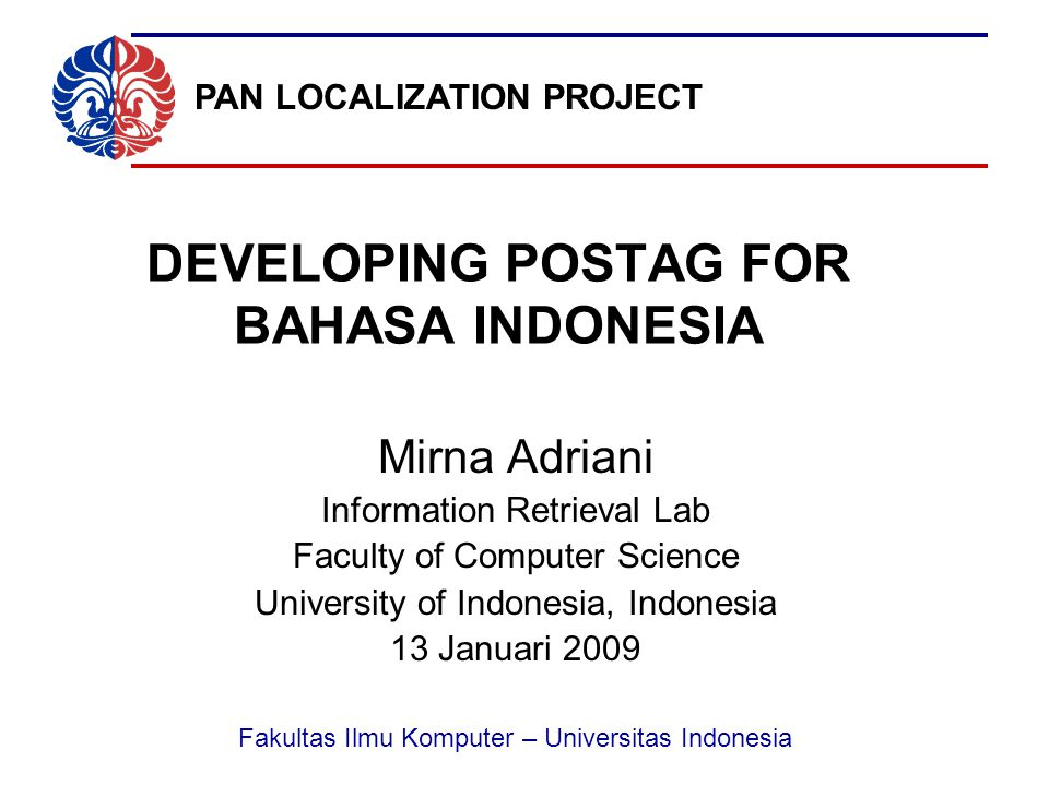 Fakultas Ilmu Komputer – Universitas Indonesia Evaluation Corpus : 50 documents 694 sentences (13,465 tokens) The words have been tagged manually Preliminary result CRF : 70% accuracy Brill tagger : 80% accuracy
