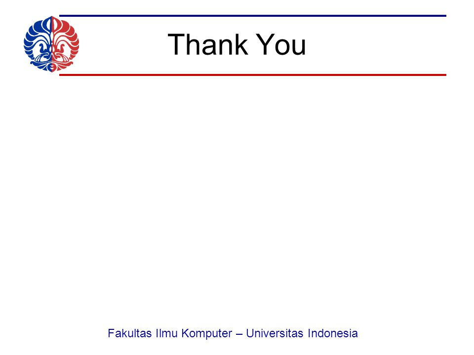 Fakultas Ilmu Komputer – Universitas Indonesia Thank You