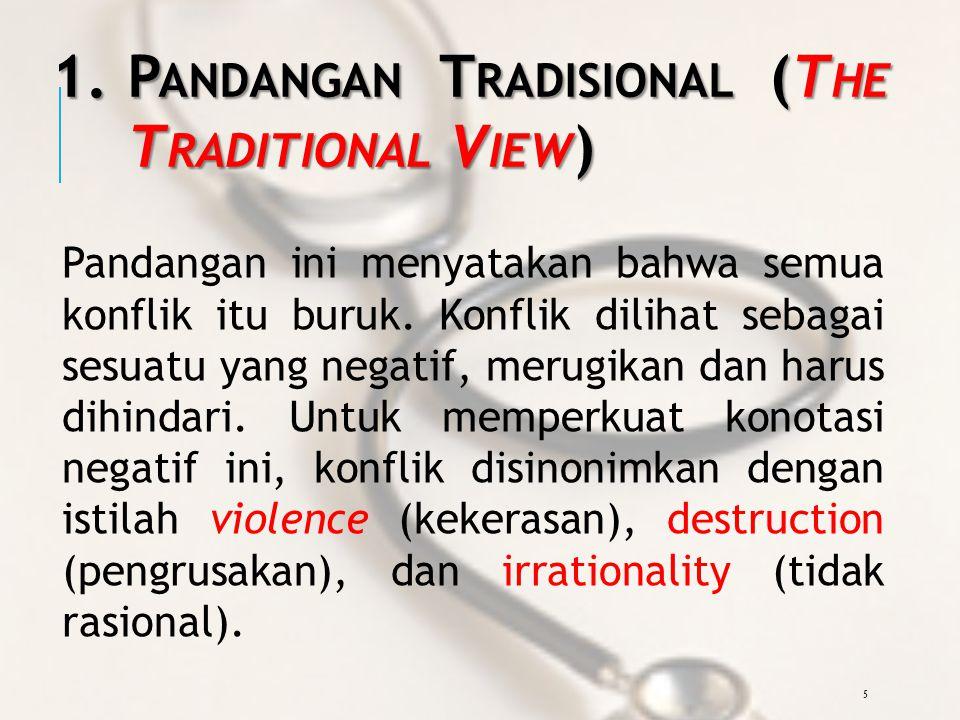 5 1.P ANDANGAN T RADISIONAL (T HE T RADITIONAL V IEW ) Pandangan ini menyatakan bahwa semua konflik itu buruk.