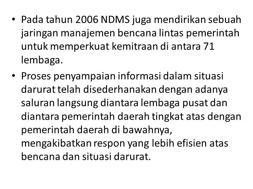 Pada tahun 2006 NDMS juga mendirikan sebuah jaringan manajemen bencana lintas pemerintah untuk memperkuat kemitraan di antara 71 lembaga.
