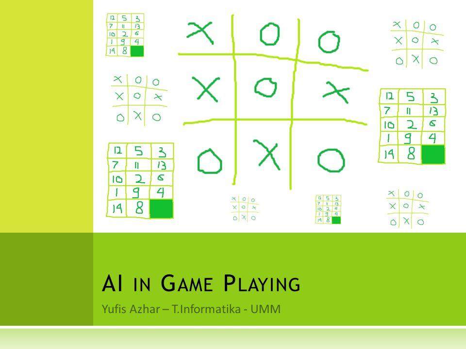 Yufis Azhar – T.Informatika - UMM AI IN G AME P LAYING