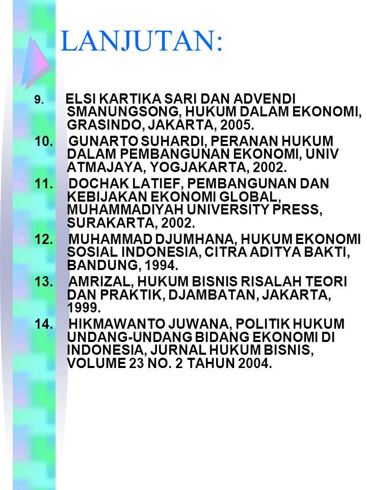 LANJUTAN: 9. ELSI KARTIKA SARI DAN ADVENDI SMANUNGSONG, HUKUM DALAM EKONOMI, GRASINDO, JAKARTA, 2005. 10. GUNARTO SUHARDI, PERANAN HUKUM DALAM PEMBANG