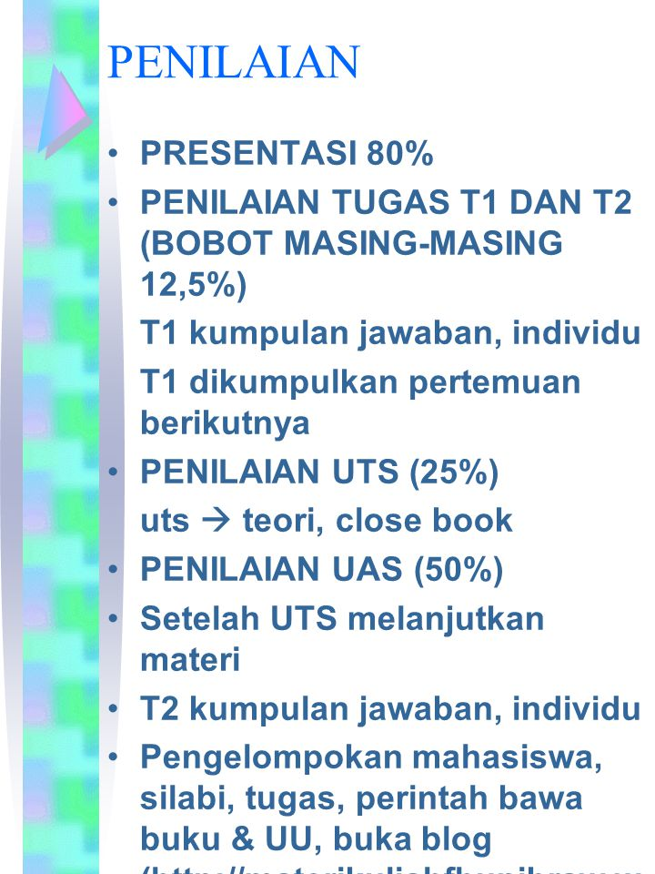 PENILAIAN PRESENTASI 80% PENILAIAN TUGAS T1 DAN T2 (BOBOT MASING-MASING 12,5%) T1 kumpulan jawaban, individu T1 dikumpulkan pertemuan berikutnya PENIL
