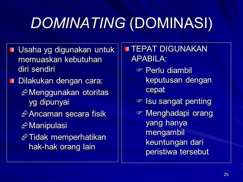 25 DOMINATING (DOMINASI) Usaha yg digunakan untuk memuaskan kebutuhan diri sendiri Dilakukan dengan cara:  Menggunakan otoritas yg dipunyai  Ancaman