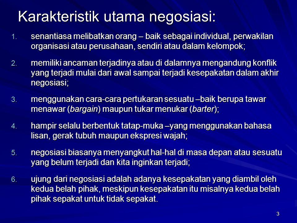 3 Karakteristik utama negosiasi: 1. senantiasa melibatkan orang – baik sebagai individual, perwakilan organisasi atau perusahaan, sendiri atau dalam k