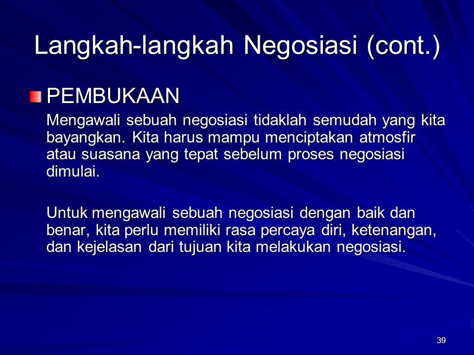 39 Langkah-langkah Negosiasi (cont.) PEMBUKAAN Mengawali sebuah negosiasi tidaklah semudah yang kita bayangkan. Kita harus mampu menciptakan atmosfir