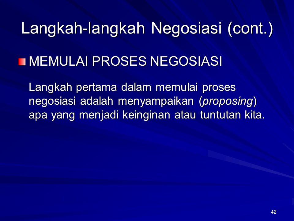 42 MEMULAI PROSES NEGOSIASI Langkah pertama dalam memulai proses negosiasi adalah menyampaikan (proposing) apa yang menjadi keinginan atau tuntutan ki