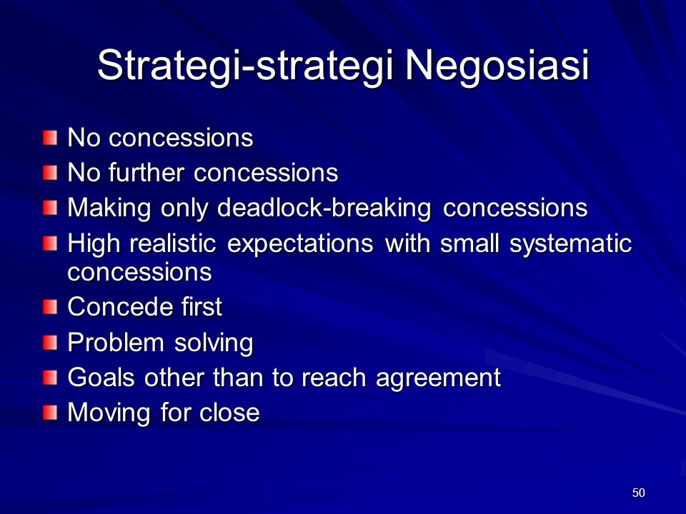 50 Strategi-strategi Negosiasi No concessions No further concessions Making only deadlock-breaking concessions High realistic expectations with small systematic concessions Concede first Problem solving Goals other than to reach agreement Moving for close