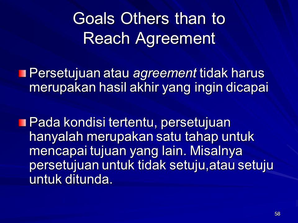 58 Goals Others than to Reach Agreement Persetujuan atau agreement tidak harus merupakan hasil akhir yang ingin dicapai Pada kondisi tertentu, persetu