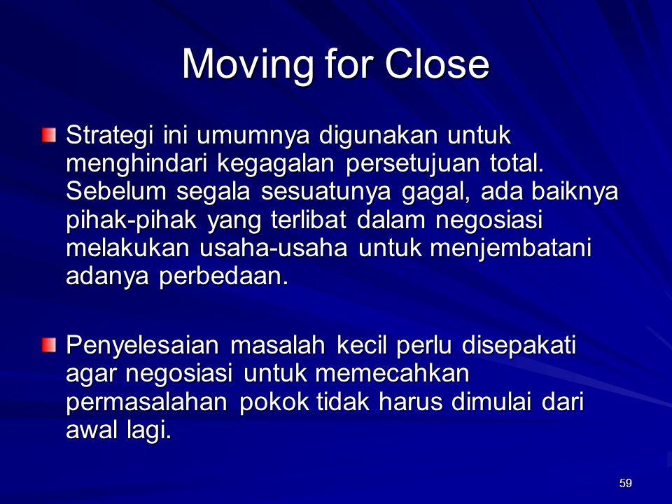 59 Moving for Close Strategi ini umumnya digunakan untuk menghindari kegagalan persetujuan total. Sebelum segala sesuatunya gagal, ada baiknya pihak-p
