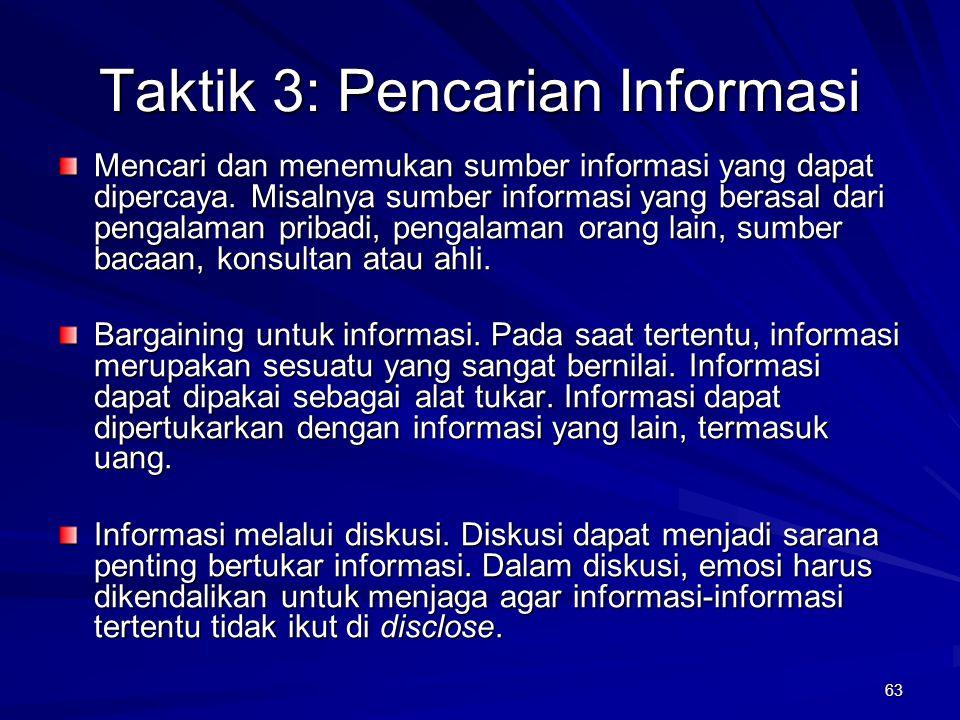 63 Taktik 3: Pencarian Informasi Mencari dan menemukan sumber informasi yang dapat dipercaya. Misalnya sumber informasi yang berasal dari pengalaman p
