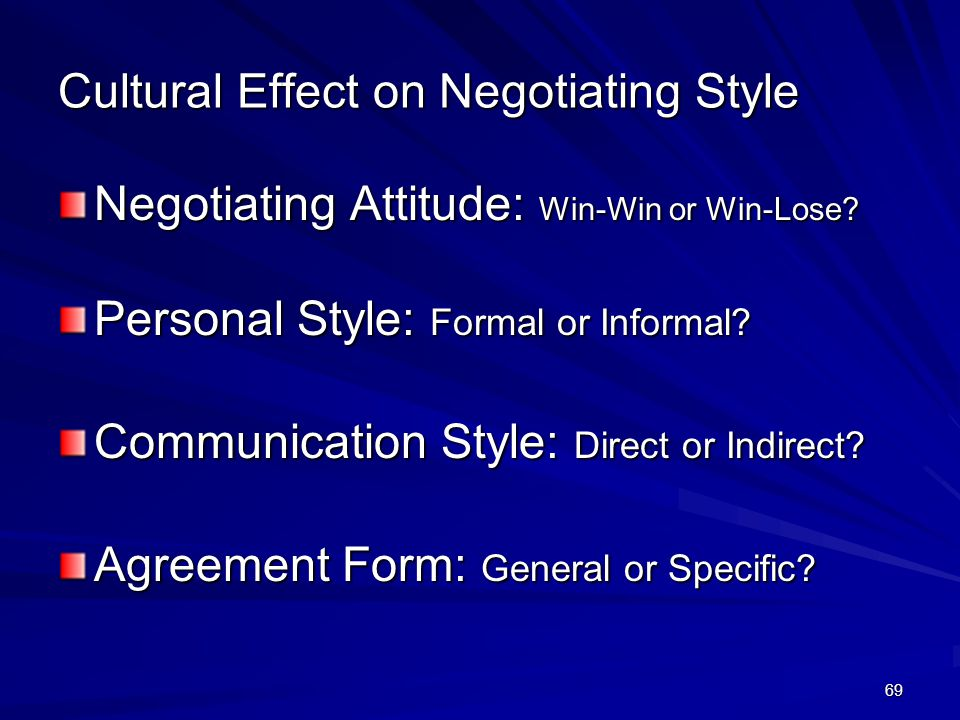 69 Cultural Effect on Negotiating Style Negotiating Attitude: Win-Win or Win-Lose.