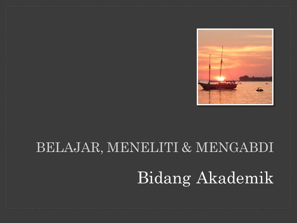 BELAJAR, MENELITI & MENGABDI Bidang Akademik