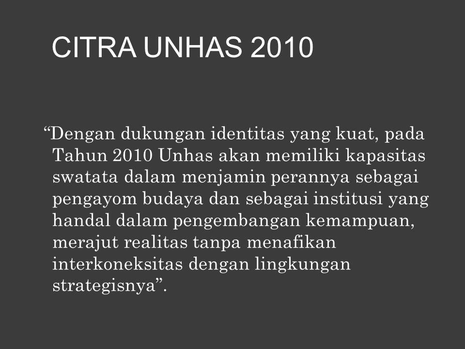 Dengan dukungan identitas yang kuat, pada Tahun 2010 Unhas akan memiliki kapasitas swatata dalam menjamin perannya sebagai pengayom budaya dan sebagai institusi yang handal dalam pengembangan kemampuan, merajut realitas tanpa menafikan interkoneksitas dengan lingkungan strategisnya .