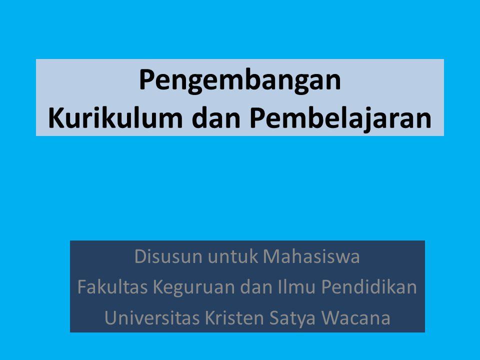 Pengembangan Kurikulum dan Pembelajaran Disusun untuk Mahasiswa Fakultas Keguruan dan Ilmu Pendidikan Universitas Kristen Satya Wacana