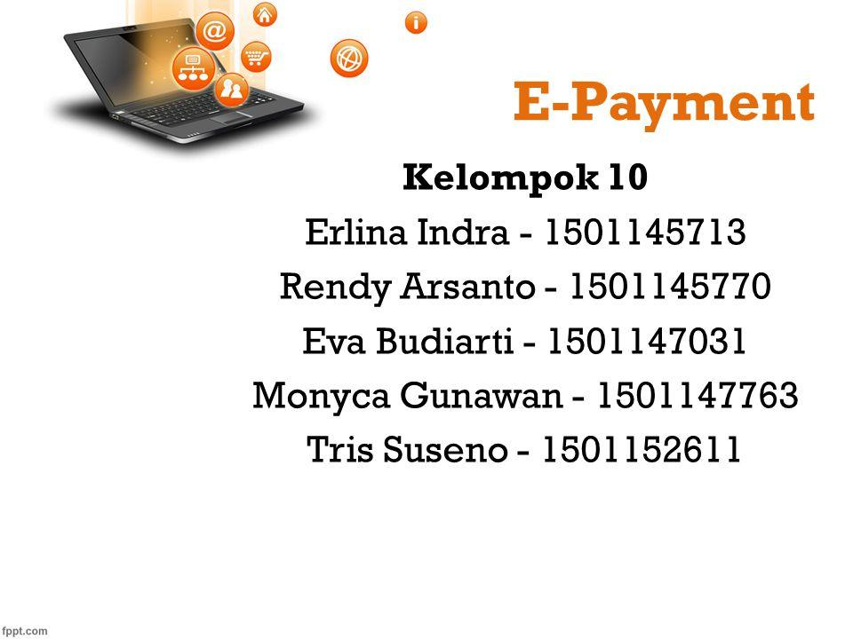 E-Payment Kelompok 10 Erlina Indra - 1501145713 Rendy Arsanto - 1501145770 Eva Budiarti - 1501147031 Monyca Gunawan - 1501147763 Tris Suseno - 1501152
