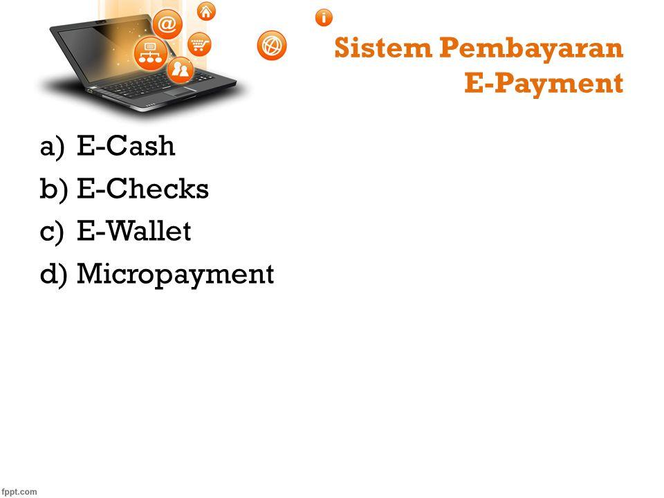 Sistem Pembayaran E-Payment a)E-Cash b)E-Checks c)E-Wallet d)Micropayment