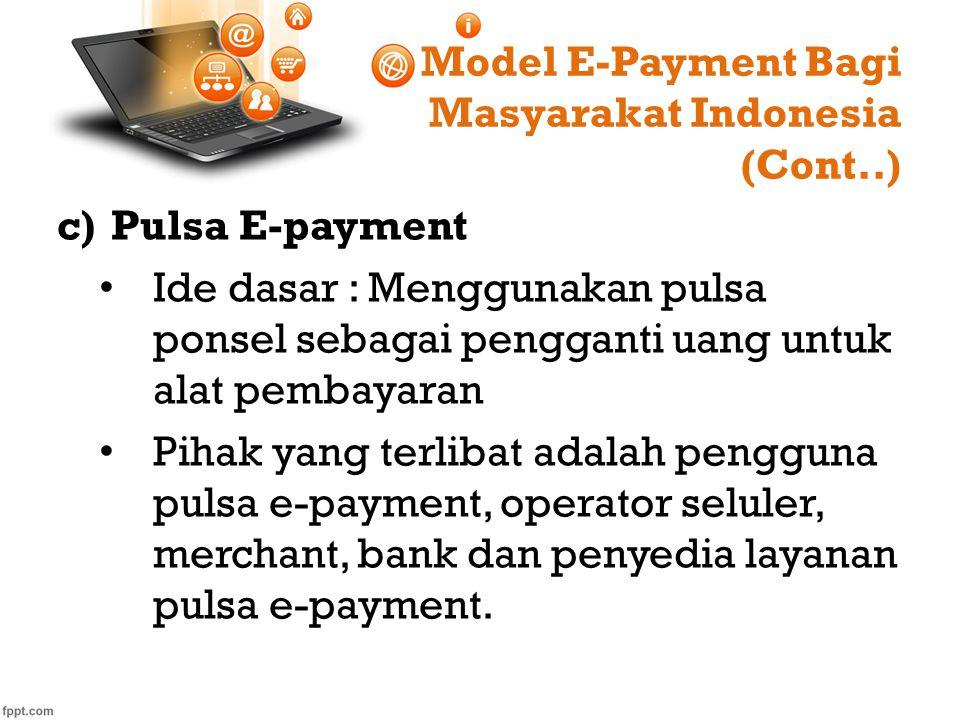 Model E-Payment Bagi Masyarakat Indonesia (Cont..) c)Pulsa E-payment Ide dasar : Menggunakan pulsa ponsel sebagai pengganti uang untuk alat pembayaran